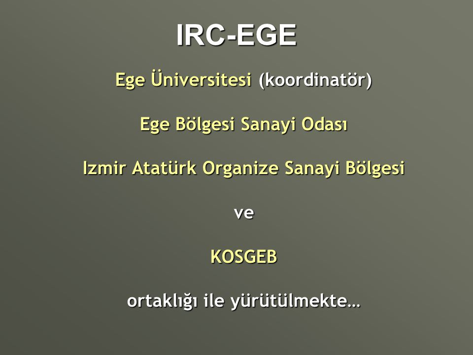 IRC-EGE Ege Üniversitesi (koordinatör) Ege Bölgesi Sanayi Odası