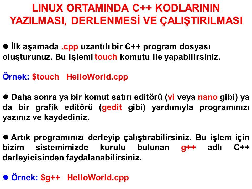 LINUX ORTAMINDA C++ KODLARININ YAZILMASI, DERLENMESİ VE ÇALIŞTIRILMASI