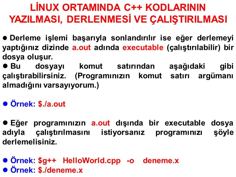 LİNUX ORTAMINDA C++ KODLARININ YAZILMASI, DERLENMESİ VE ÇALIŞTIRILMASI