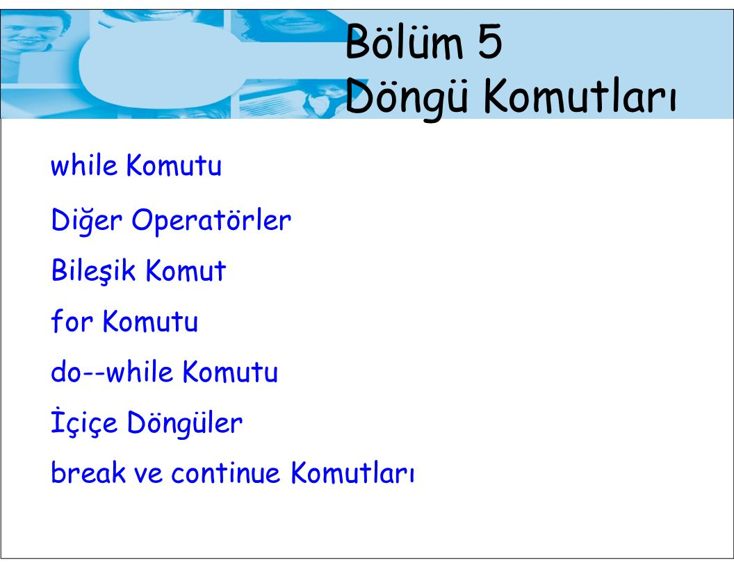 Bölüm 5 Döngü Komutları while Komutu Diğer Operatörler Bileşik Komut