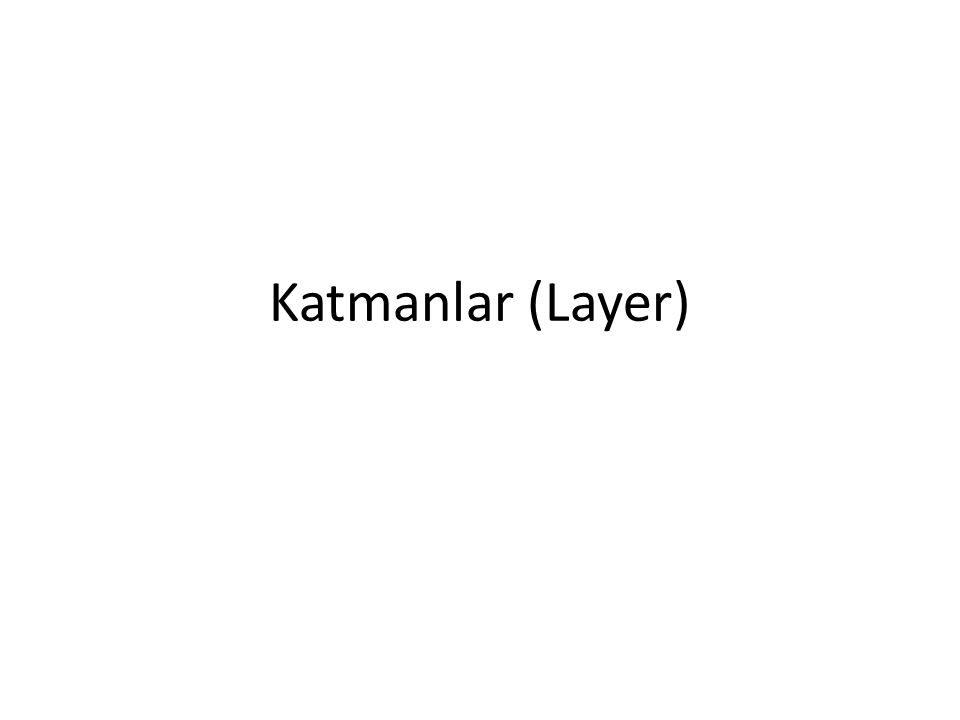 Katmanlar (Layer)