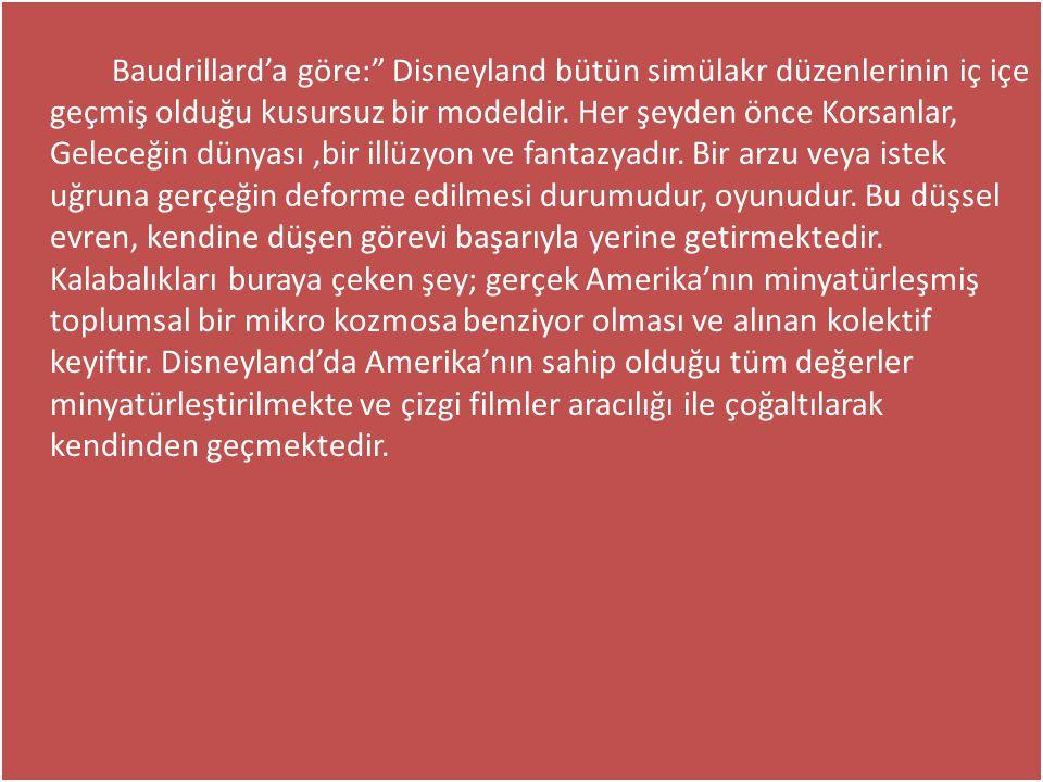 Baudrillard'a göre: Disneyland bütün simülakr düzenlerinin iç içe geçmiş olduğu kusursuz bir modeldir.