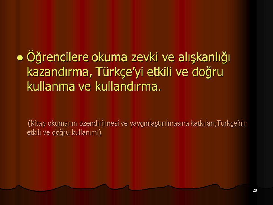 Öğrencilere okuma zevki ve alışkanlığı kazandırma, Türkçe'yi etkili ve doğru kullanma ve kullandırma.