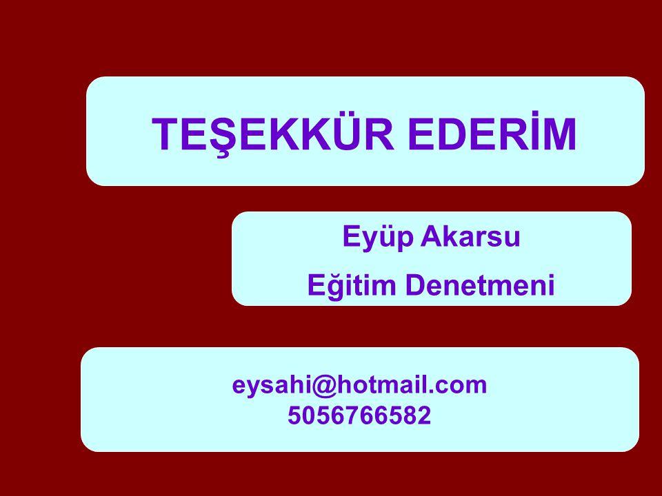 TEŞEKKÜR EDERİM Eyüp Akarsu Eğitim Denetmeni eysahi@hotmail.com