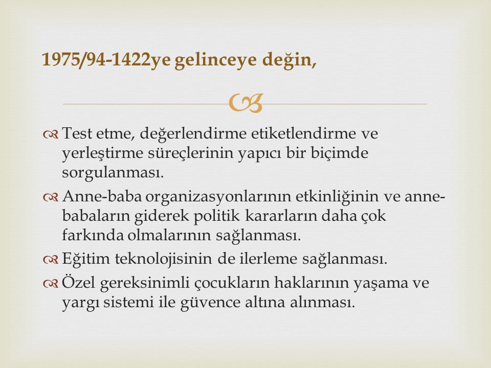 1975/94-1422ye gelinceye değin, Test etme, değerlendirme etiketlendirme ve yerleştirme süreçlerinin yapıcı bir biçimde sorgulanması.