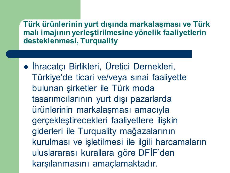 Türk ürünlerinin yurt dışında markalaşması ve Türk malı imajının yerleştirilmesine yönelik faaliyetlerin desteklenmesi, Turquality