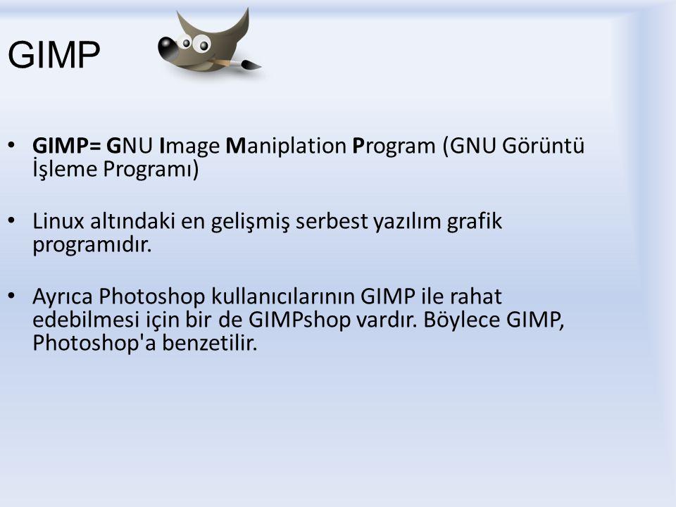 GIMP GIMP= GNU Image Maniplation Program (GNU Görüntü İşleme Programı)
