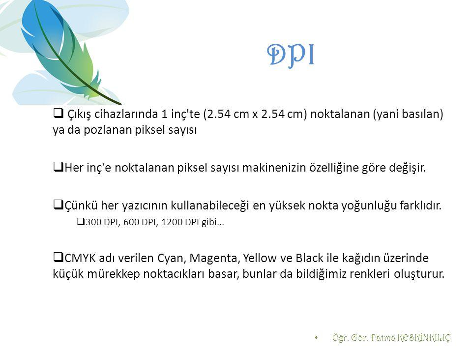 DPI Çıkış cihazlarında 1 inç te (2.54 cm x 2.54 cm) noktalanan (yani basılan) ya da pozlanan piksel sayısı.