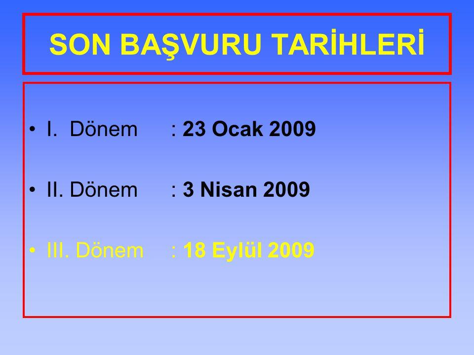 SON BAŞVURU TARİHLERİ I. Dönem : 23 Ocak 2009 II. Dönem : 3 Nisan 2009