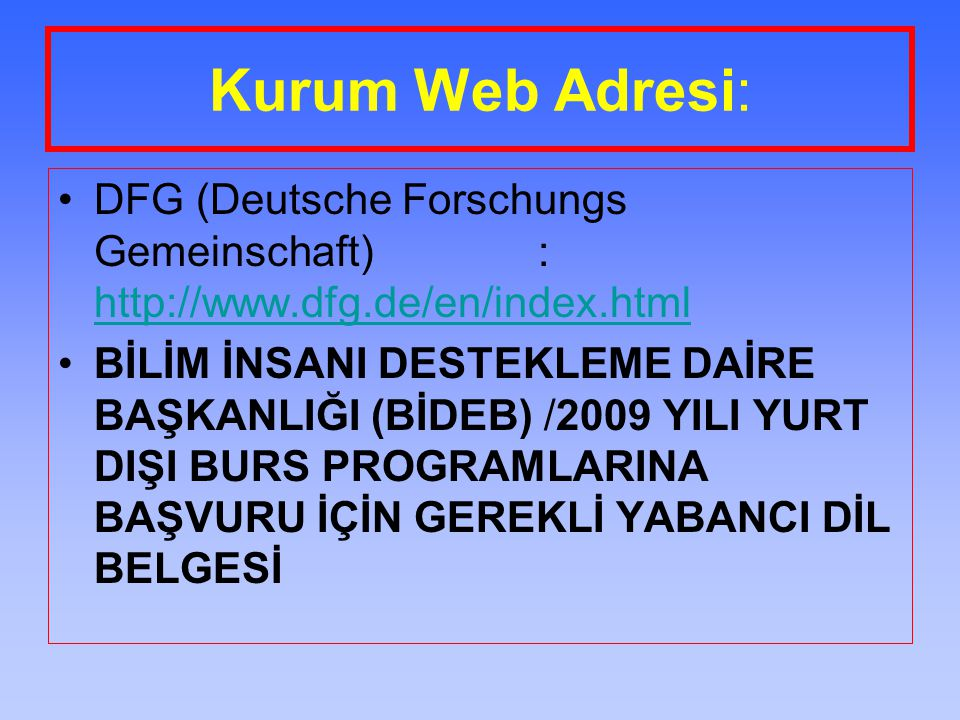 Kurum Web Adresi: DFG (Deutsche Forschungs Gemeinschaft) : http://www.dfg.de/en/index.html.