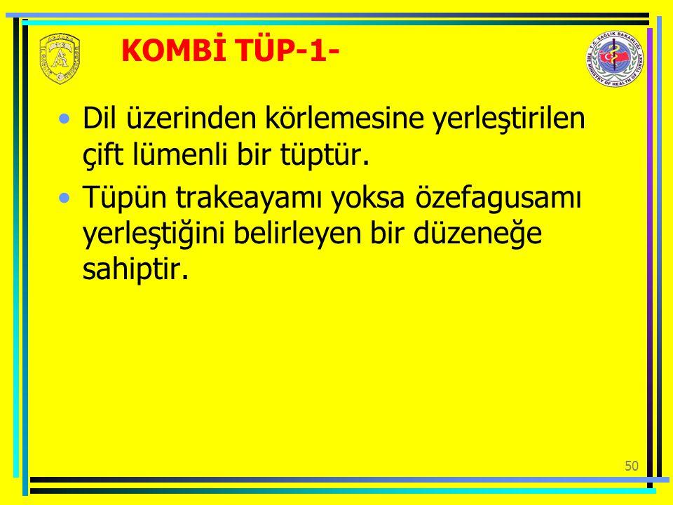 KOMBİ TÜP-1- Dil üzerinden körlemesine yerleştirilen çift lümenli bir tüptür.
