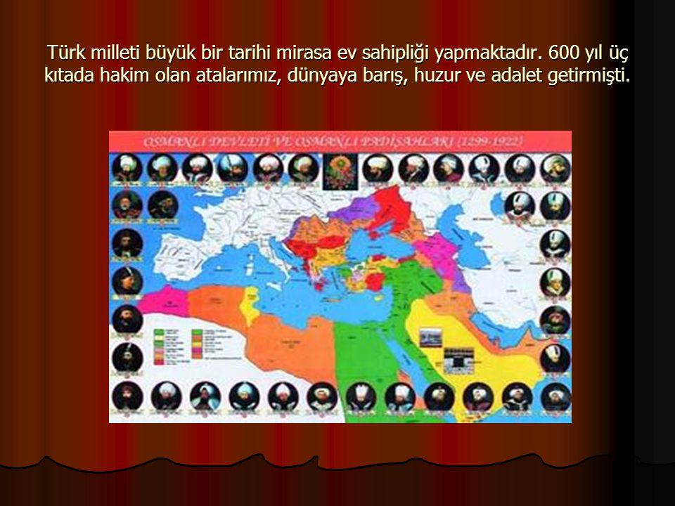Türk milleti büyük bir tarihi mirasa ev sahipliği yapmaktadır