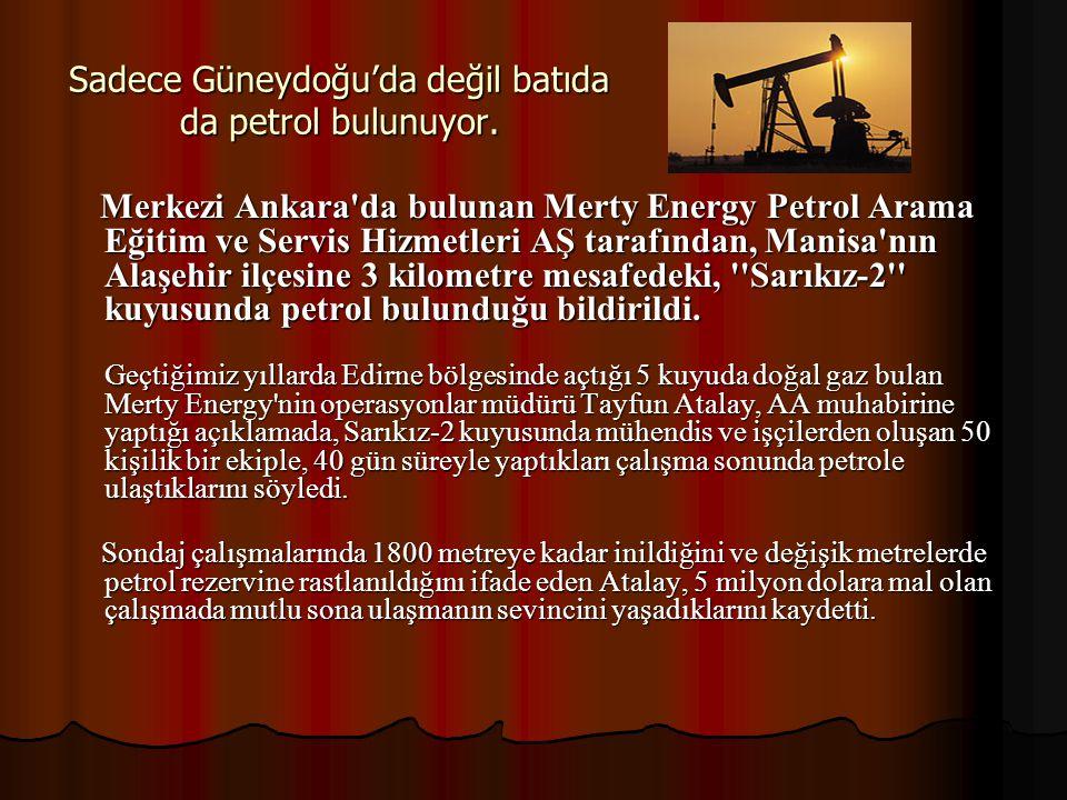 Sadece Güneydoğu'da değil batıda da petrol bulunuyor.