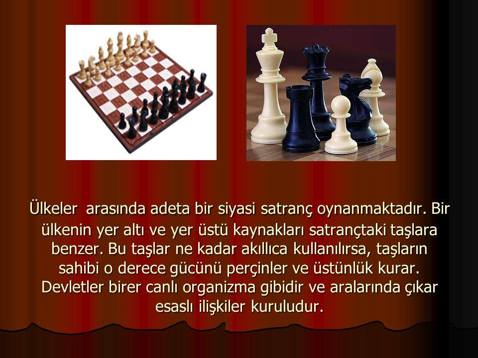 Ülkeler arasında adeta bir siyasi satranç oynanmaktadır