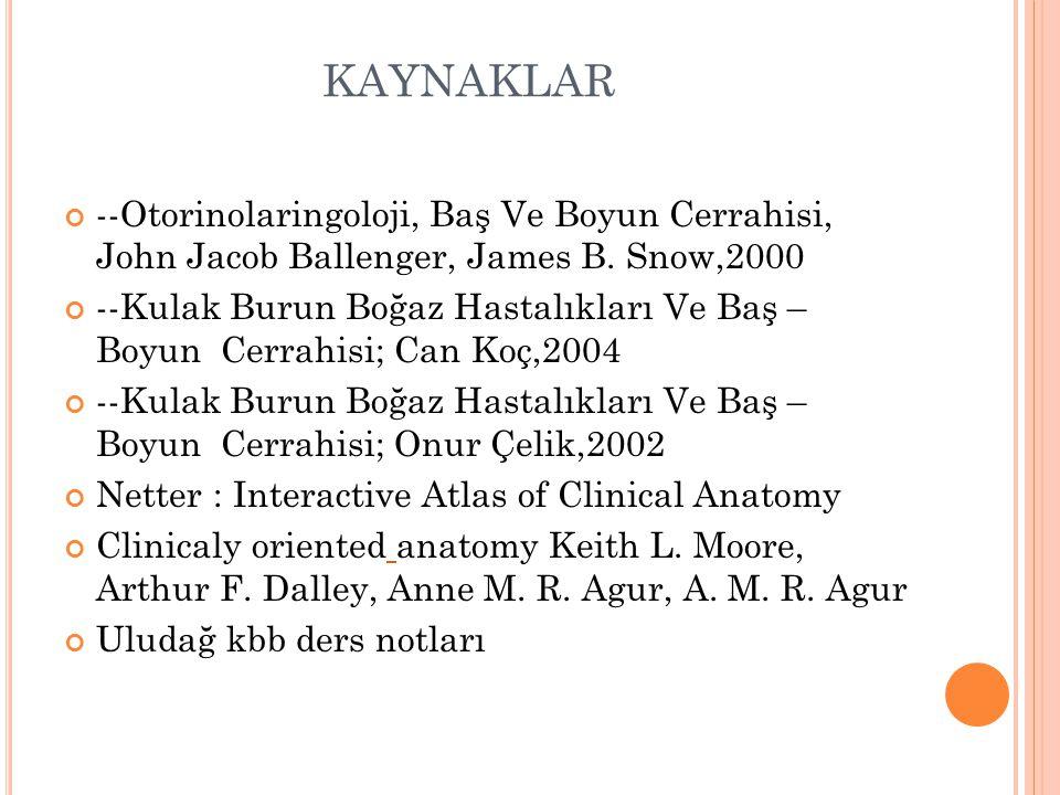 KAYNAKLAR --Otorinolaringoloji, Baş Ve Boyun Cerrahisi, John Jacob Ballenger, James B. Snow,2000.