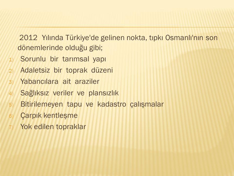 2012 Yılında Türkiye de gelinen nokta, tıpkı Osmanlı nın son dönemlerinde olduğu gibi;