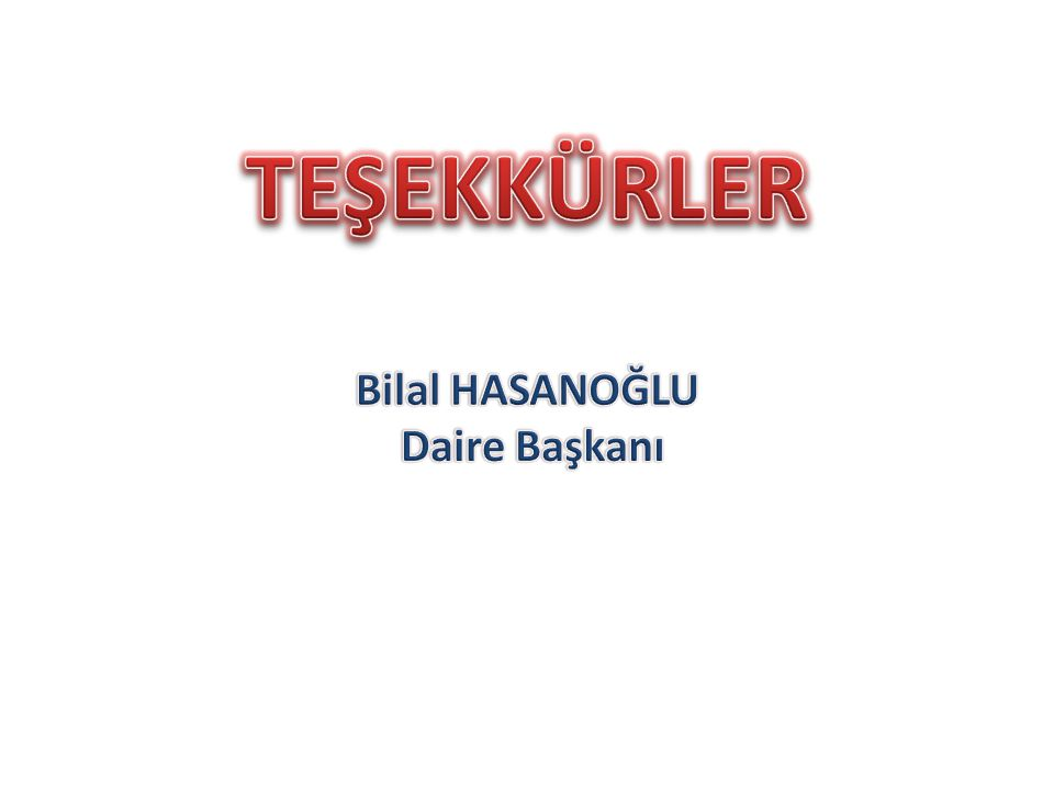 TEŞEKKÜRLER Bilal HASANOĞLU Daire Başkanı