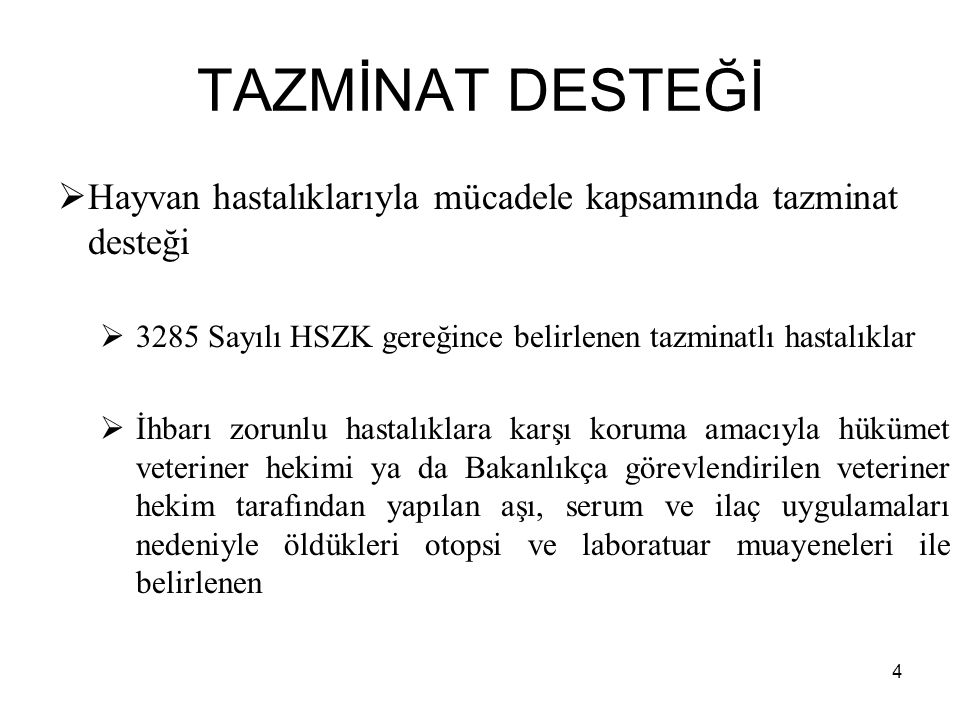 TAZMİNAT DESTEĞİ Hayvan hastalıklarıyla mücadele kapsamında tazminat desteği. 3285 Sayılı HSZK gereğince belirlenen tazminatlı hastalıklar.