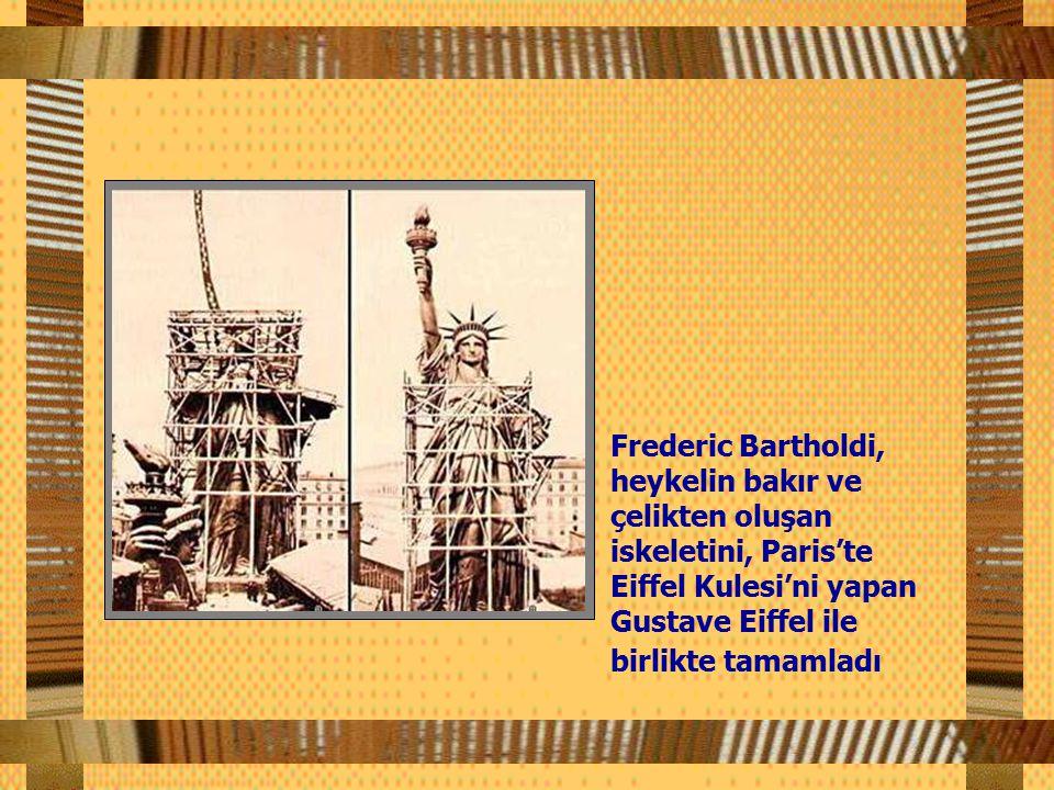 Frederic Bartholdi, heykelin bakır ve çelikten oluşan iskeletini, Paris'te Eiffel Kulesi'ni yapan Gustave Eiffel ile birlikte tamamladı