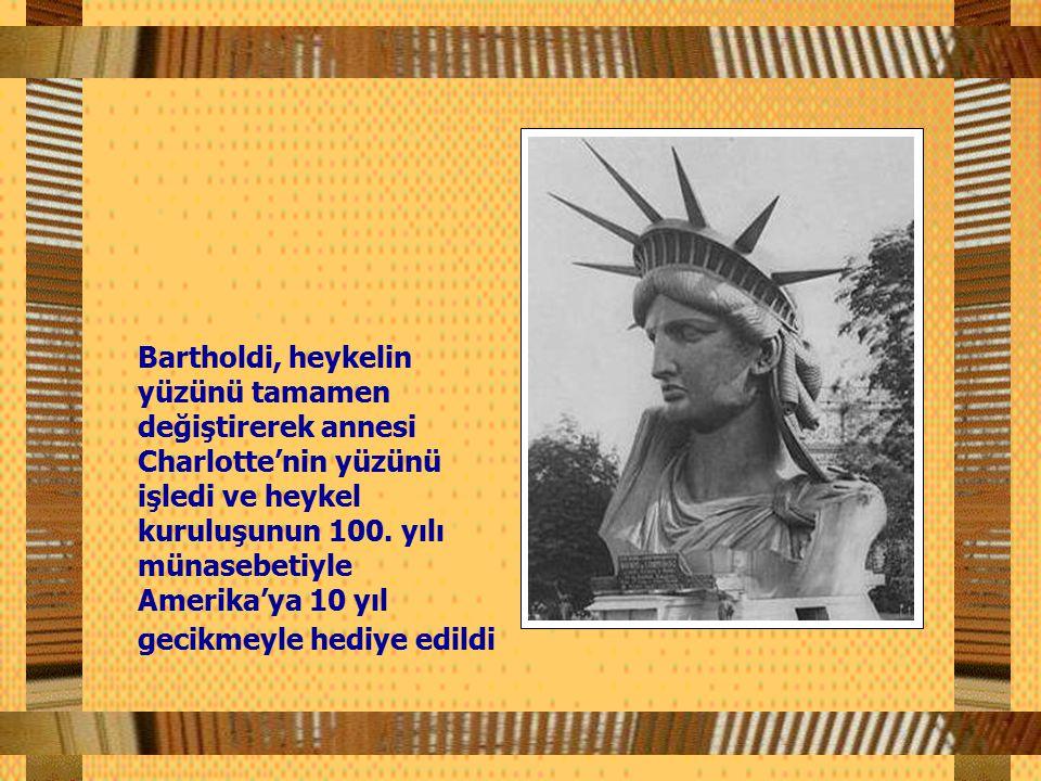 Bartholdi, heykelin yüzünü tamamen değiştirerek annesi Charlotte'nin yüzünü işledi ve heykel kuruluşunun 100.