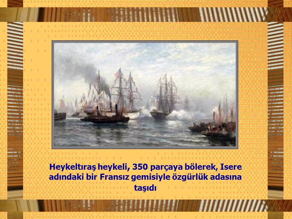 Heykeltıraş heykeli, 350 parçaya bölerek, Isere adındaki bir Fransız gemisiyle özgürlük adasına taşıdı