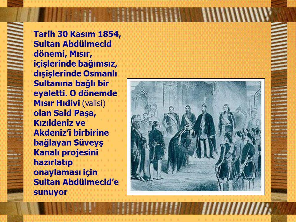 Tarih 30 Kasım 1854, Sultan Abdülmecid dönemi, Mısır, içişlerinde bağımsız, dışişlerinde Osmanlı Sultanına bağlı bir eyaletti.