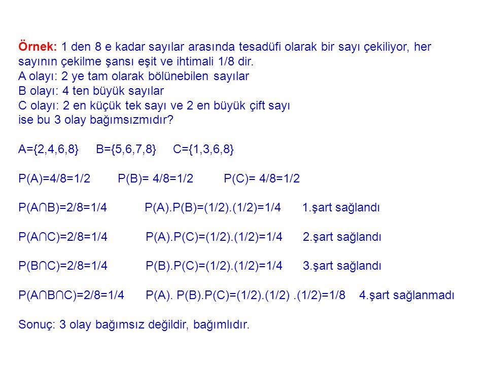 Örnek: 1 den 8 e kadar sayılar arasında tesadüfi olarak bir sayı çekiliyor, her sayının çekilme şansı eşit ve ihtimali 1/8 dir.