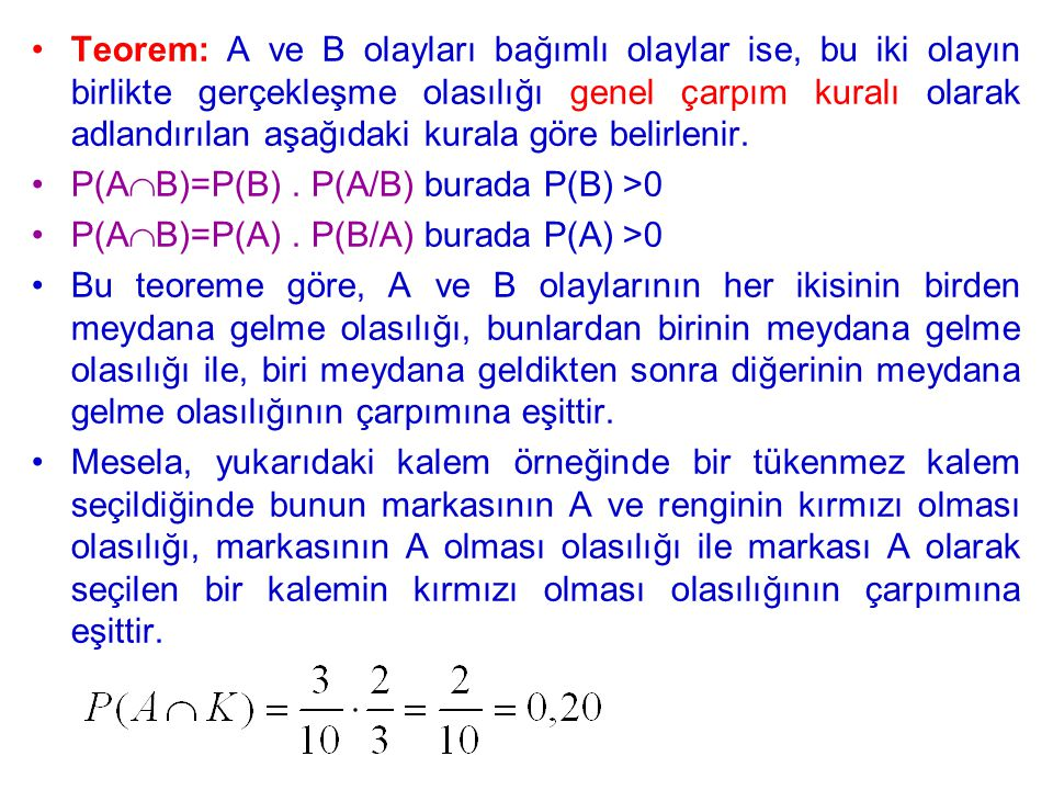 Teorem: A ve B olayları bağımlı olaylar ise, bu iki olayın birlikte gerçekleşme olasılığı genel çarpım kuralı olarak adlandırılan aşağıdaki kurala göre belirlenir.