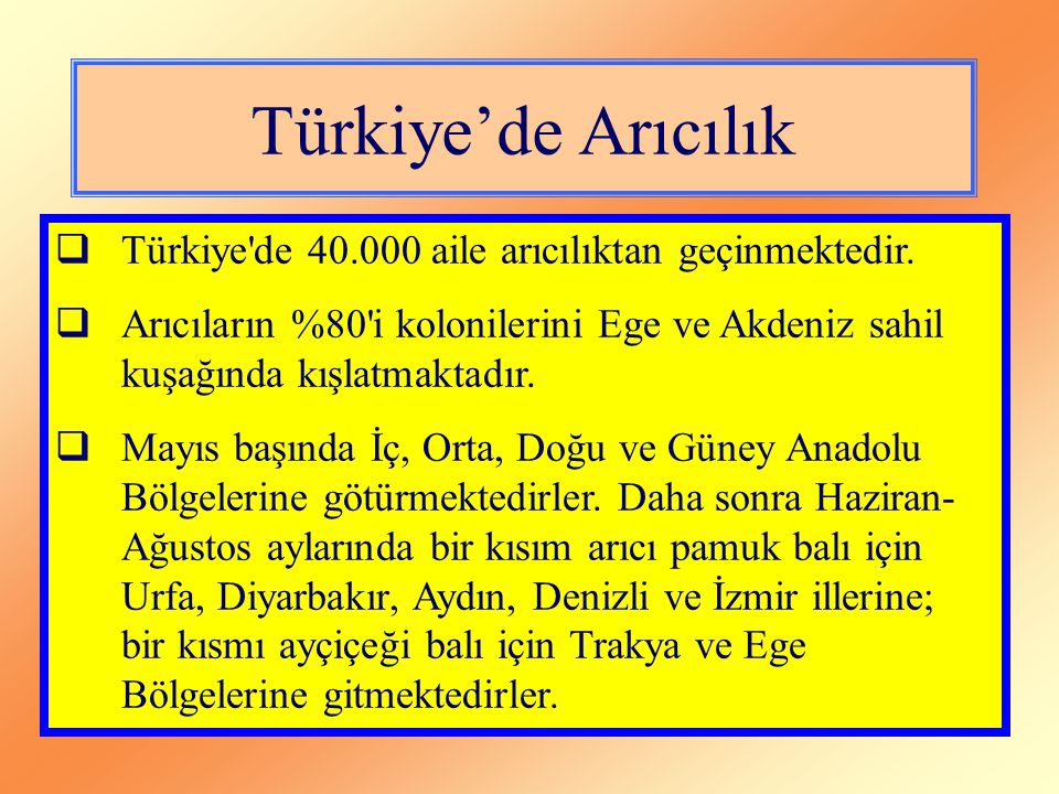 Türkiye'de Arıcılık Türkiye de 40.000 aile arıcılıktan geçinmektedir.