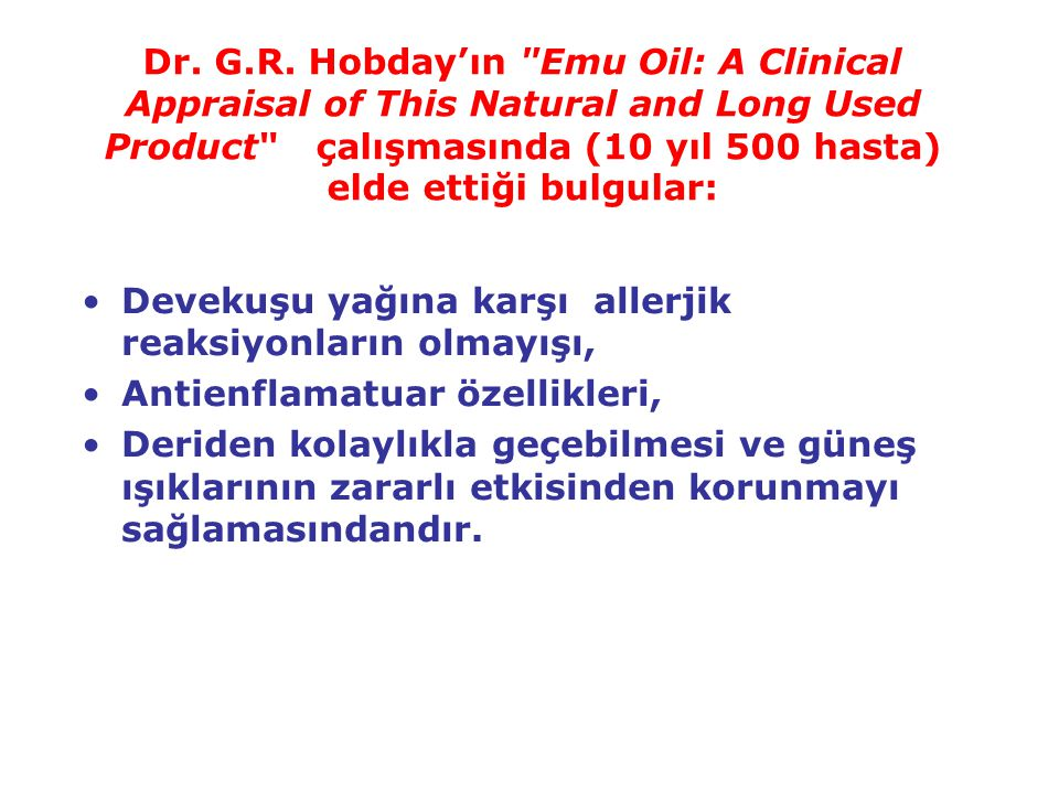 Dr. G.R. Hobday'ın Emu Oil: A Clinical Appraisal of This Natural and Long Used Product çalışmasında (10 yıl 500 hasta) elde ettiği bulgular: