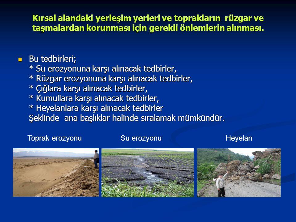 Kırsal alandaki yerleşim yerleri ve toprakların rüzgar ve taşmalardan korunması için gerekli önlemlerin alınması.