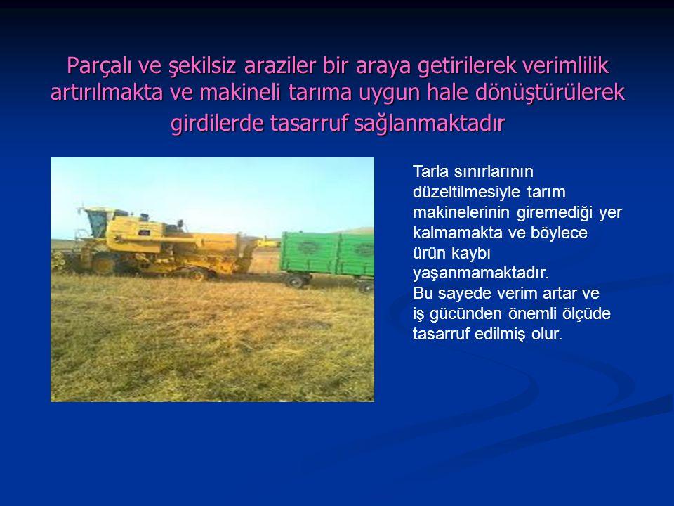 Parçalı ve şekilsiz araziler bir araya getirilerek verimlilik artırılmakta ve makineli tarıma uygun hale dönüştürülerek girdilerde tasarruf sağlanmaktadır