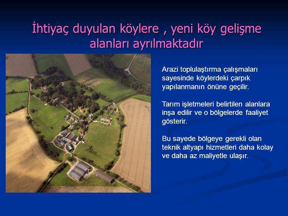 İhtiyaç duyulan köylere , yeni köy gelişme alanları ayrılmaktadır
