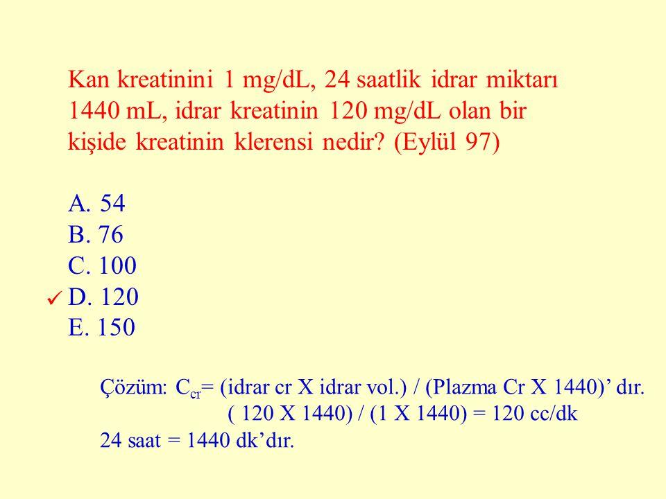 Kan kreatinini 1 mg/dL, 24 saatlik idrar miktarı 1440 mL, idrar kreatinin 120 mg/dL olan bir kişide kreatinin klerensi nedir (Eylül 97)