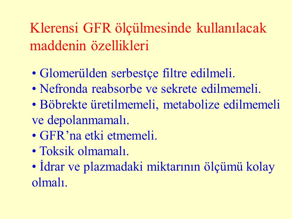 Klerensi GFR ölçülmesinde kullanılacak maddenin özellikleri