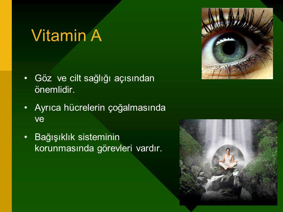 Vitamin A Göz ve cilt sağlığı açısından önemlidir.