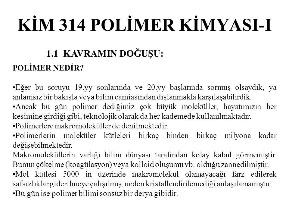 KİM 314 POLİMER KİMYASI-I 1.1 KAVRAMIN DOĞUŞU: POLİMER NEDİR