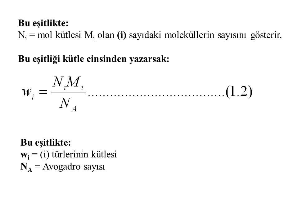 Bu eşitlikte: Ni = mol kütlesi Mi olan (i) sayıdaki moleküllerin sayısını gösterir. Bu eşitliği kütle cinsinden yazarsak: