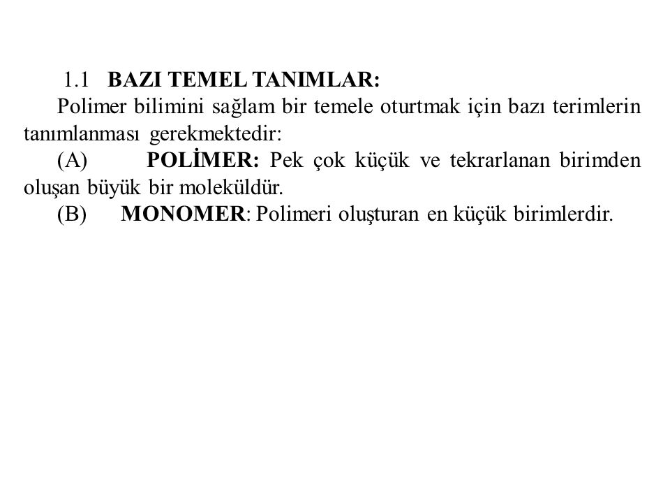 1.1 BAZI TEMEL TANIMLAR: Polimer bilimini sağlam bir temele oturtmak için bazı terimlerin tanımlanması gerekmektedir: