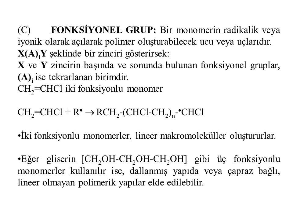 (C) FONKSİYONEL GRUP: Bir monomerin radikalik veya iyonik olarak açılarak polimer oluşturabilecek ucu veya uçlarıdır.