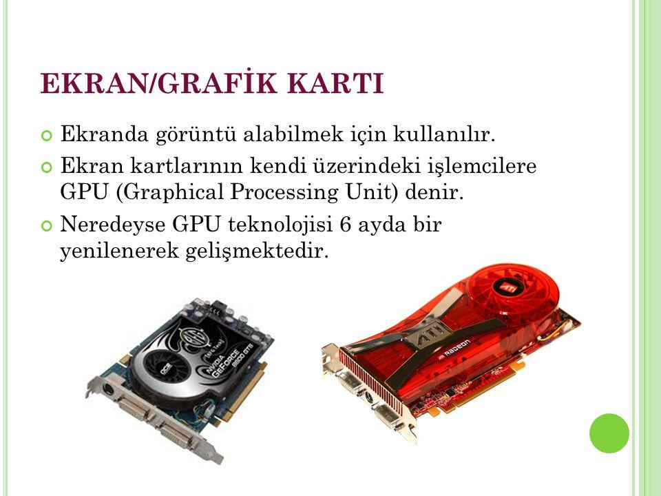 EKRAN/GRAFİK KARTI Ekranda görüntü alabilmek için kullanılır.