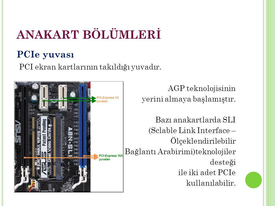 ANAKART BÖLÜMLERİ PCIe yuvası PCI ekran kartlarının takıldığı yuvadır.