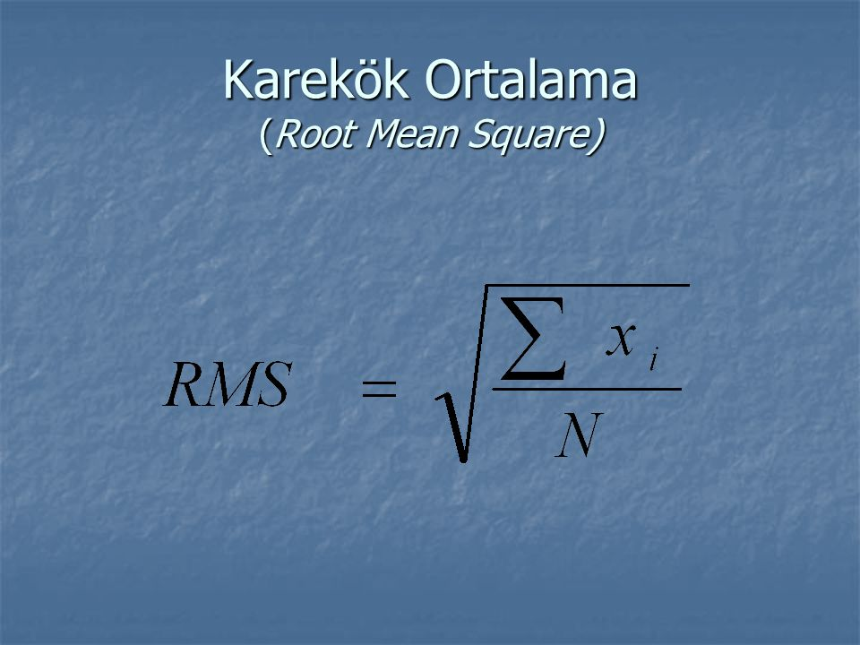 Karekök Ortalama (Root Mean Square)