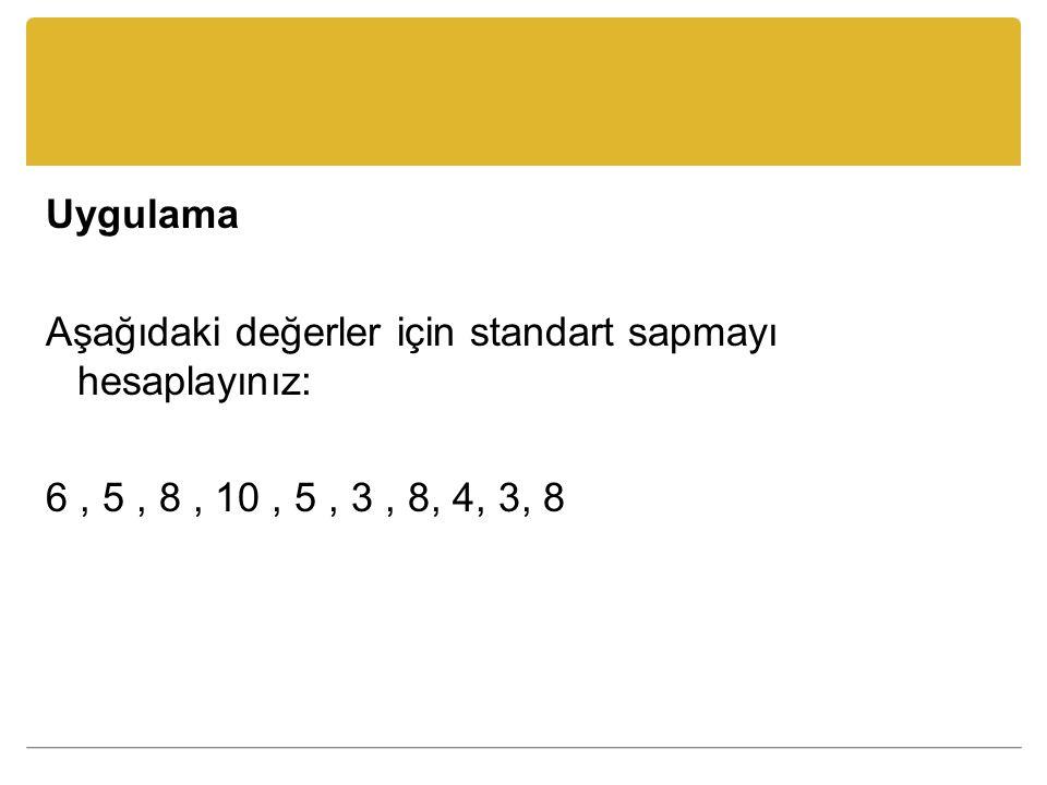 Uygulama Aşağıdaki değerler için standart sapmayı hesaplayınız: 6 , 5 , 8 , 10 , 5 , 3 , 8, 4, 3, 8