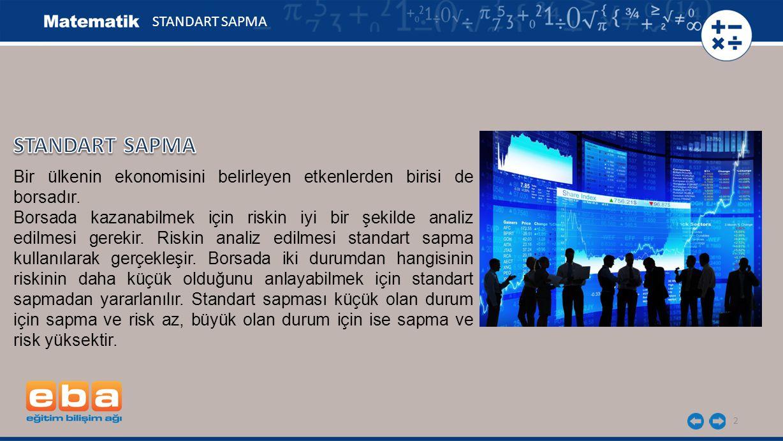 STANDART SAPMA STANDART SAPMA. Bir ülkenin ekonomisini belirleyen etkenlerden birisi de borsadır.