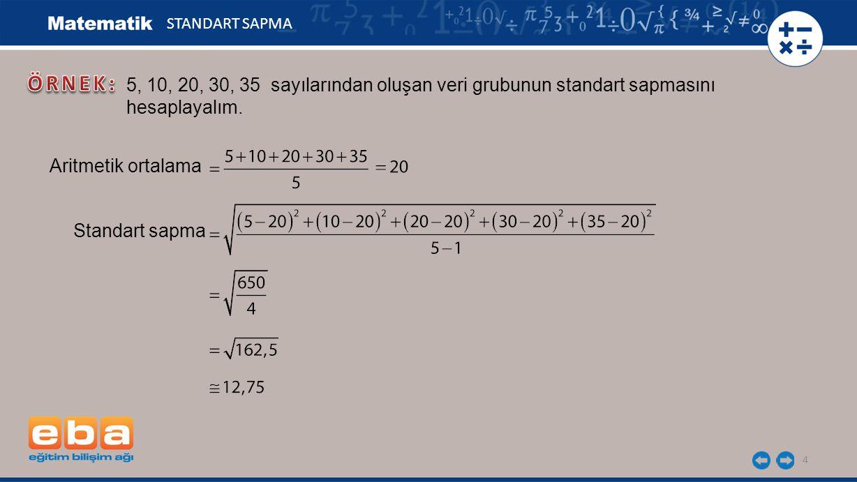 STANDART SAPMA ÖRNEK: 5, 10, 20, 30, 35 sayılarından oluşan veri grubunun standart sapmasını. hesaplayalım.