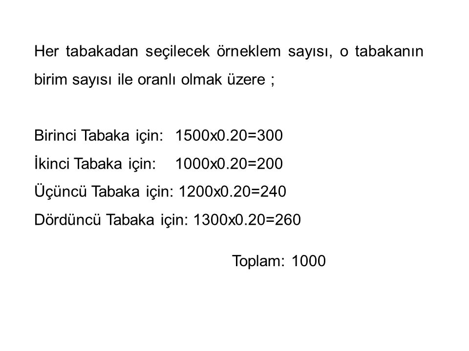 Her tabakadan seçilecek örneklem sayısı, o tabakanın birim sayısı ile oranlı olmak üzere ;