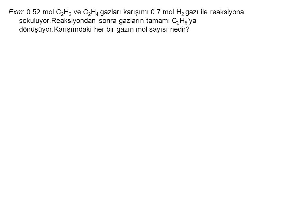 Exm: 0. 52 mol C2H2 ve C2H4 gazları karışımı 0