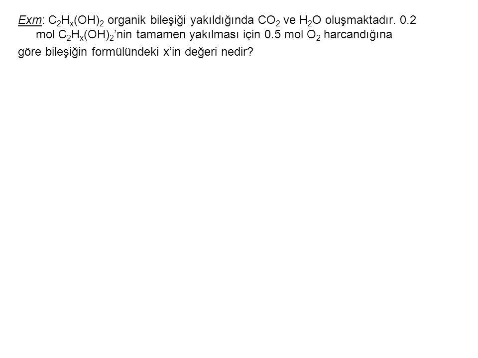 Exm: C2Hx(OH)2 organik bileşiği yakıldığında CO2 ve H2O oluşmaktadır