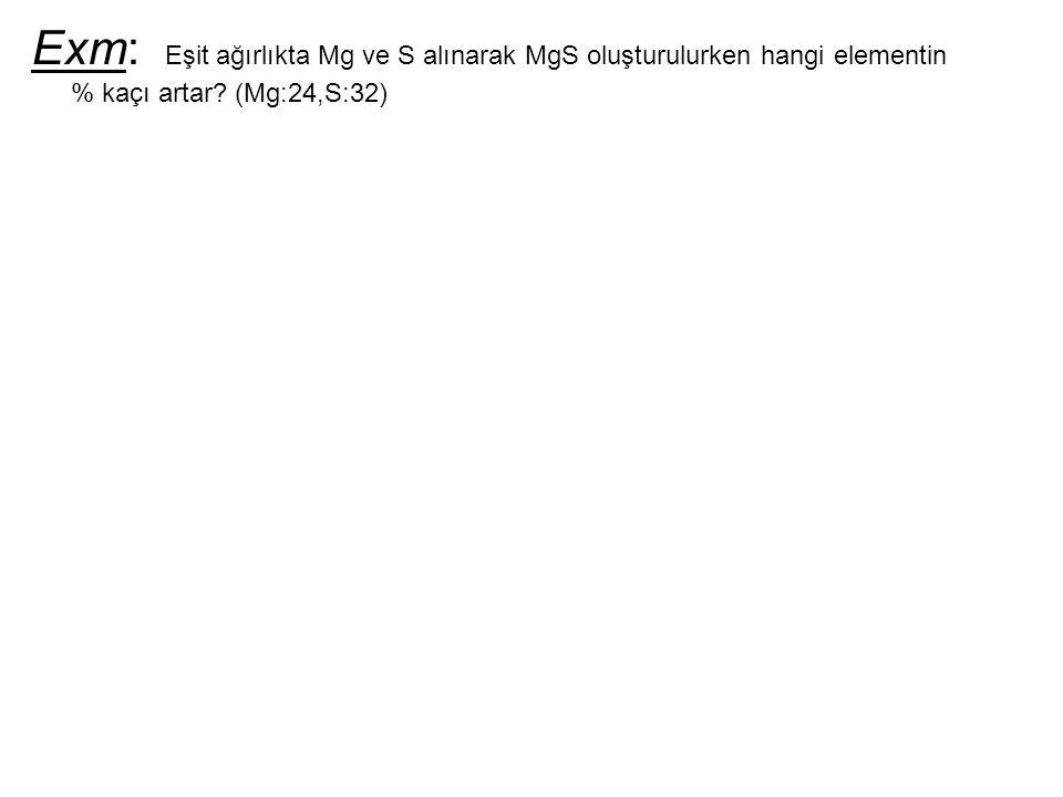 Exm: Eşit ağırlıkta Mg ve S alınarak MgS oluşturulurken hangi elementin % kaçı artar (Mg:24,S:32)